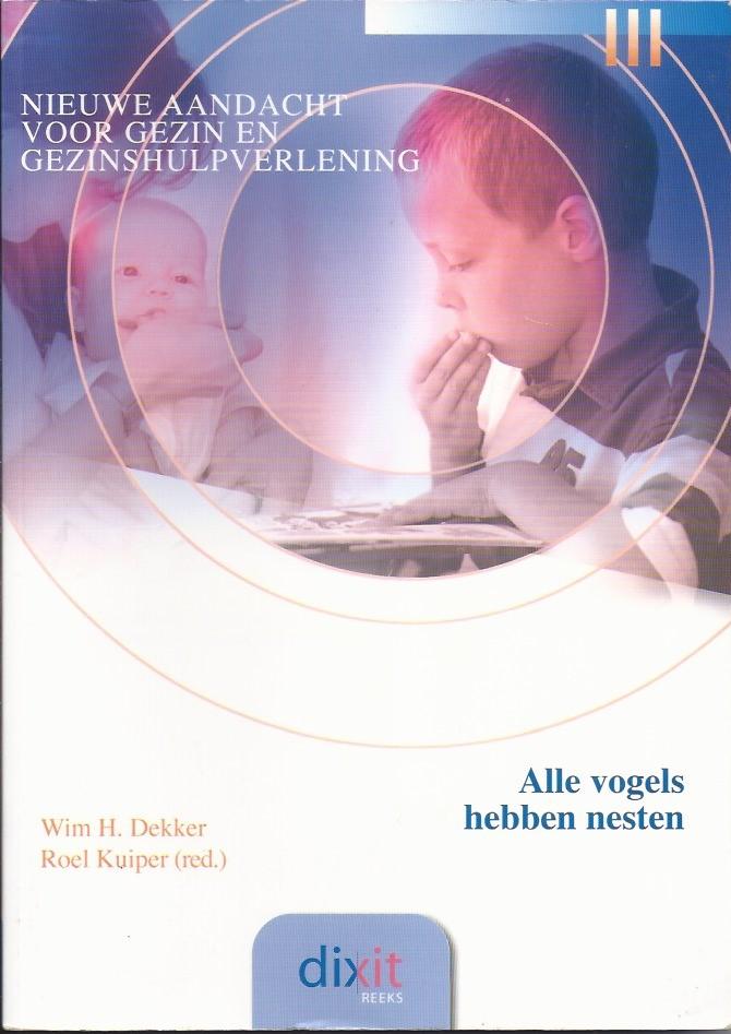 Alle vogels hebben nesten, nieuwe aandacht voor gezin en gezinshulpverlening-Wim H. Dekker en Roel Kuiper-9789058813428