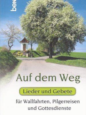 Auf dem Weg-Lieder & Gebete fur Wallfahrten, Pilgerreisen und Gottesdienste-BENNO-9783746228525