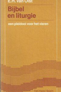 Bijbel en liturgie, een pleidooi voor het vieren-E.H. van Olst-9025942377