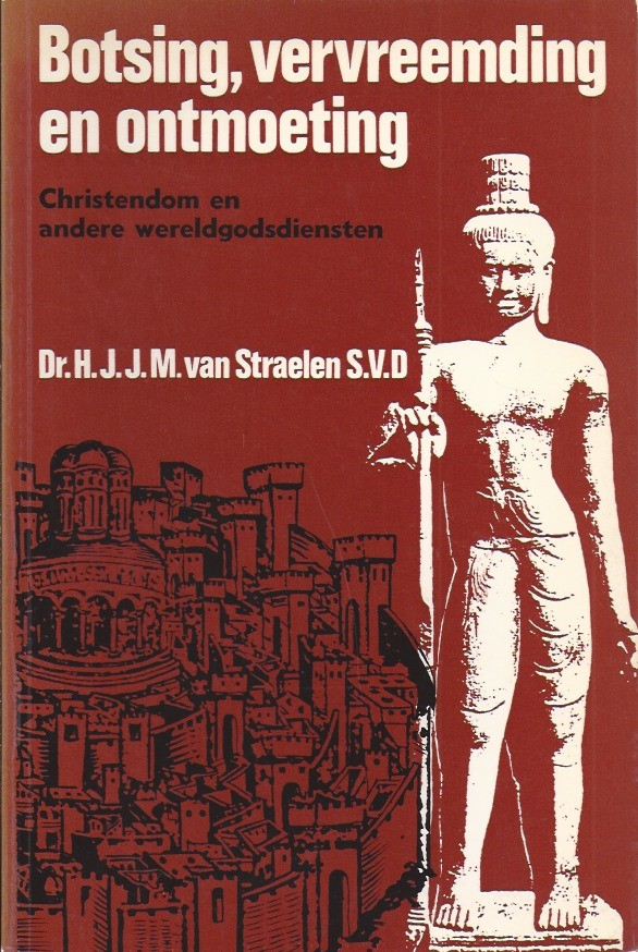 Botsing, vervreemding en ontmoeting-Christendom en andere wereldgodsdiensten-H.J.J.M. van Straelen
