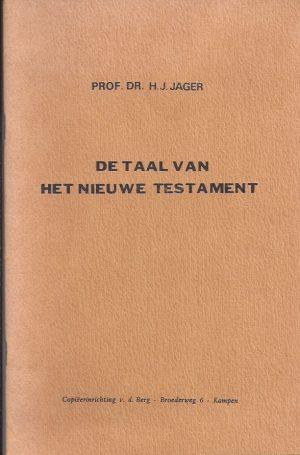 De Taal van het Nieuwe Testament-H.J. Jager-B. Meijer