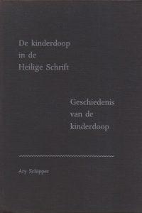 De kinderdoop in de Heilige Schrift-De geschiedenis van de kinderdoop-Ary Schipper