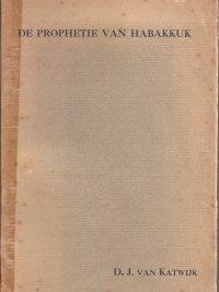 De prophetie van Habakkuk-D.J. van Katwijk