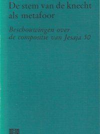De stem van de knecht als metafoor-beschouwingen over de compositie van Jesaja 50-H. Leene-9024202051