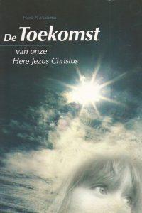 De toekomst van onze Here Jezus Christus-Henk P. Medema-9063532555
