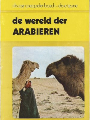 De wereld der Arabieren-Pim Peppelenbosch en Elly Teune-9022829049