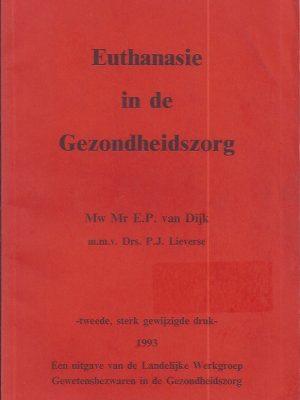 Euthanasie in de Gezondheidszorg-E.P. van Dij-P.J. Lieverse-2e, sterk gew. druk 1993