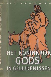 Het Koninkrijk Gods in Gelijkenissen-Dr. C. Brouwer