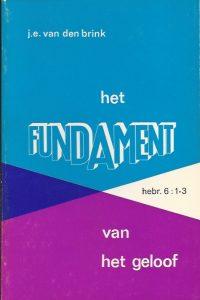 Het fundament van het geloof-J.E. van den Brink-1e druk