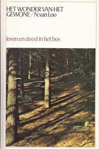 Het wonder van het gewone, Deel 2, Leven en dood in het bos-N. van Loo-9060151755