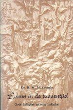 Leven in de tussentijd-Gods heilsplan en onze imitaties-R.W.M. Croughs-9061352363