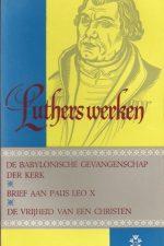 Luthers werken-De Babylonische gevangenschap der kerk-Brief aan Paus Leo X-De vrijheid van een christen-Boeketreeks 11