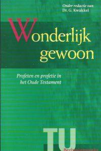 Wonderlijk gewoon-profeten en profetie in het Oude Testament-G. Kwakkel-9055602728-9789055602728