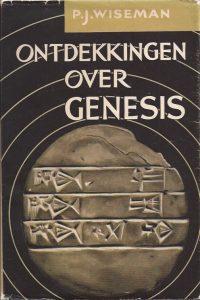 Ontdekkingen over Genesis het eerste bijbelboek in het licht van het archaeologische onderzoek P J Wiseman