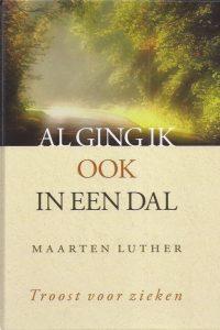 Al ging ik ook in een dal Troost voor zieken Maarten Luther 9789033124976