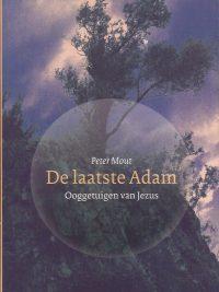 De laatste Adam ooggetuigen van Jezus Peter S J Mout 9085200520 9789085200529