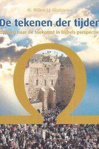 De tekenen der tijden op weg naar de toekomst in bijbels perspectief ds Willem J J Glashouwer 9789085202905