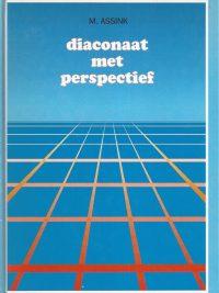 Diaconaat met perspectief beleid organisatie en praktijk van het diaconaat M Assink 9060479793 9789060479797
