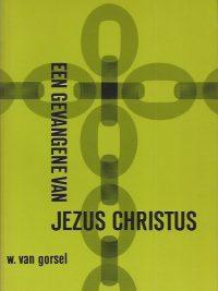 Een gevangene van Jezus Christus W van Gorsel