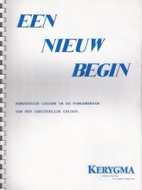 Een nieuw begin eenvoudige lessen in de fundamenten van het Christelijk geloof Kerygma 1994