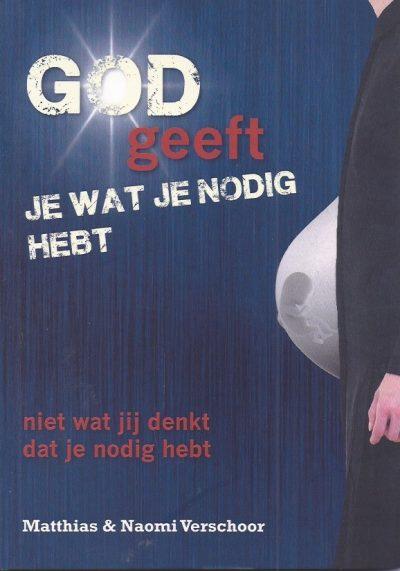 God geeft je wat je nodig hebt niet wat jij denkt dat je nodig hebt Matthias Naomi Verschoor 9789492406002
