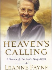 Heavens Calling A Memoir of One Souls Steep Ascent Leanne Payne 801071992 9780801071997