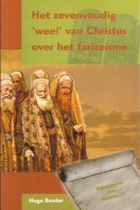 Het zevenvoudig wee van Christus over het farizeisme Hugo Bouter 9789070926526