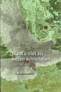 Ik zal u niet als wezen achterlaten over het werk van de Heilige Geest Ds Henk Schouten 9789064511769