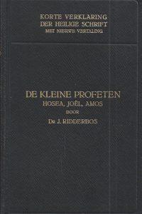 Korte verklaring der Heilige Schrift Kleine Profeten I J Ridderbos 1e druk 1932