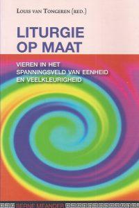 Liturgie op maat Vieren in het spanningsveld van eenheid en veelkleurigheid Louis van Tongeren 9789089720153