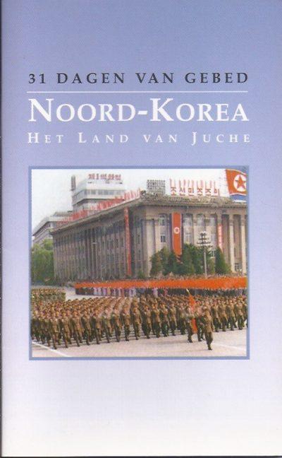 Noord Korea Het Land van Juche 31 dagen van gebed OpenDoors OMF 2005