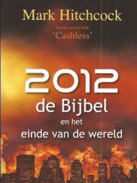 2012 de Bijbel en het einde van de wereld Mark Hitchcock 9064511330 9789064511332
