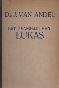 Het evangelie naar de beschrijving van Lukas aan de gemeente toegelicht Ds J van Andel 2e druk 1932