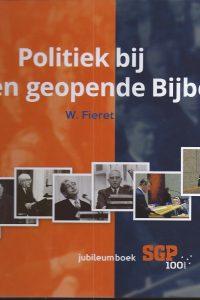 Politiek bij een geopende Bijbel SGP 100 jaar W Fieret 9789082806502