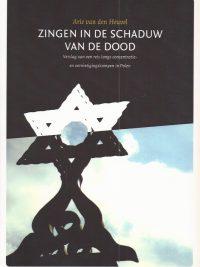 Zingen in de schaduw van de dood Arie van den Heuvel 9789081891424