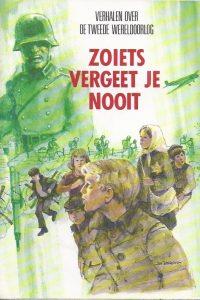 Zoiets vergeet je nooit verhalen over de tweede wereldoorlog 9062526160 9789062526161