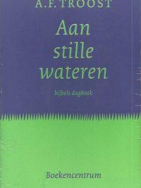 Aan stille wateren Bijbels dagboek A F Troost 9023915631 9789023915638