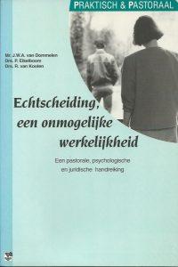Echtscheiding onmogelijke werkelijkheid een pastorale psychologische en juridische handreiking J W A van Dommelen P Eikelboom R van Kooten 9050304184 9789050304184