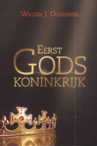 Eerst Gods koninkrijk Willem J Ouweneel 9063536119 9789063536114