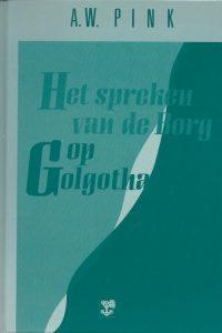 Het spreken van de Borg op Golgotha A W Pink 9050304990 9789050304993