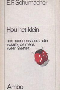 Hou het klein een economische studie waarbij de mens weer meetelt E F Schumacher 9026303955 9789026330032