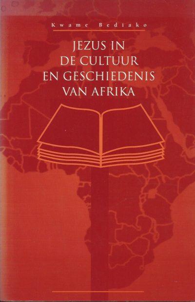 Jezus in de cultuur en geschiedenis van Afrika Kwame Bediako 9024294126 9789024294121