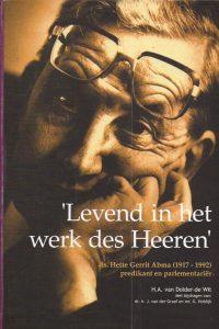Levend in het werk des Heeren dominee Hette Gerrit Abma 1917 1992 predikant en parlementarier H A van Dolder de Wit 9076430446 9789076430447