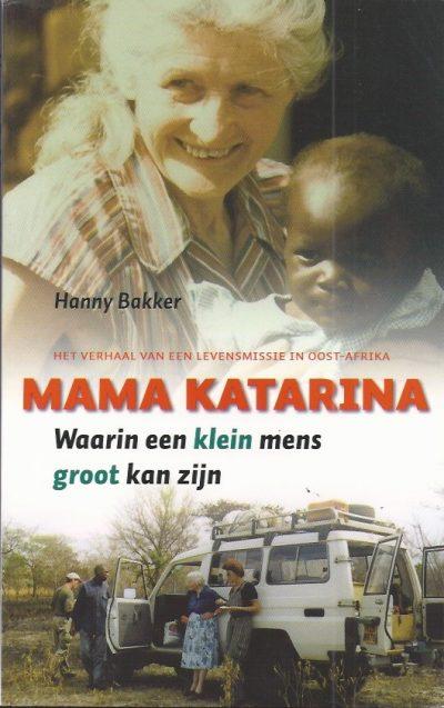 Mama Katarina waarin een klein mens groot kan zijn het verhaal van een levensmissie in Oost Afrika Hanny Bakker 9043514780 9789043514781