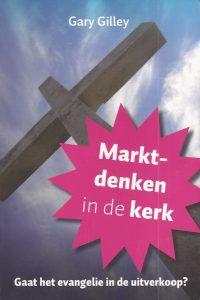 Marktdenken in de kerk gaat het evangelie in de uitverkoop Gary Gilley 9075953356 9789075953350
