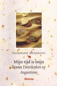 Mijn tijd is mijn leven doordenken op Augustinus Eginhard Meijering 9021140799 9789021140797