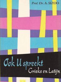 Ook U spreekt Grieks en Latijn Prof Dr A Sizoo