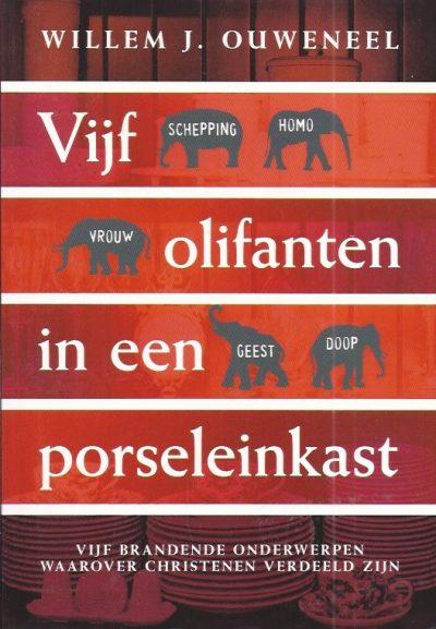 Vijf olifanten in een porseleinkast vijf brandende onderwerpen waarover christenen verdeeld zijn Willem J Ouweneel 9063535775 9789063535773