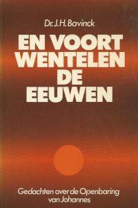 En voort wentelen de eeuwen gedachten over het boek der Openbaring van Johannes Dr J H Bavinck 9021045702 9789021045702 8e druk