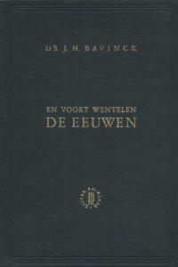 En voort wentelen de eeuwen gedachten over het boek der Openbaring van Johannes Dr J H Bavinck Hardcover 1e druk